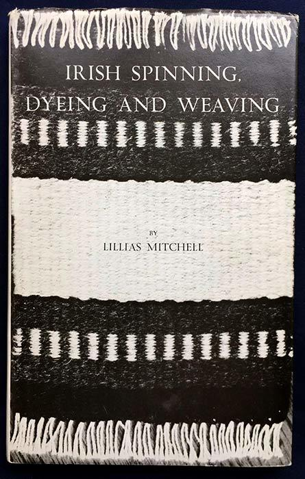 'Irish Spinning, Dyeing and Weaving - An Anthology' by Lillias Mitchell